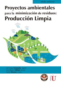 Proyectos ambientales para la minimización de residuos: producción limpia /