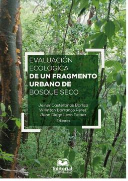 Evaluación ecológica de un fragmento urbano de bosque seco /