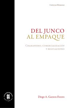 Del junco al empaque. Chamanismo, comercialización y regulaciones: configuraciones de la medicina indígena empaquetada en el altiplano cundiboyacense /
