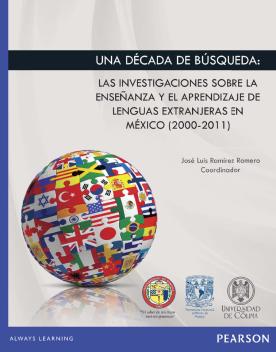 Una década de búsqueda: las Investigaciones sobre la enseñanza y el aprendizaje de lenguas extranjeras en México (2000-2011) /