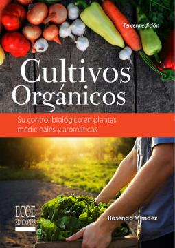 Cultivos orgánicos: su control biológico en plantas medicinales y aromáticas /