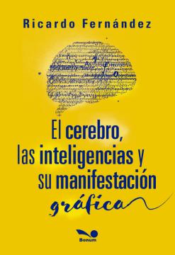 El cerebro, las inteligencias y su manifestación gráfica /