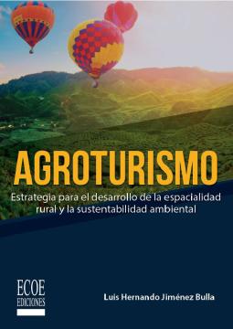 Agroturismo: estrategia para el desarrollo de la espacialidad rural y la sustentabilidad ambiental /