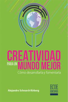 Creatividad para un mundo mejor: cómo desarrollarla y fomentarla /
