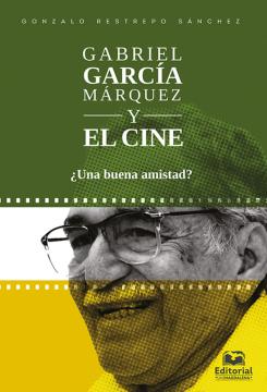 Gabriel García Márquez y el cine: ¿una buena amistad? /