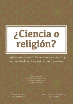 ¿Ciencia o religión?: eploraciones sobre las relaciones entre fe y racionalidad en el mundo contemporáneo /
