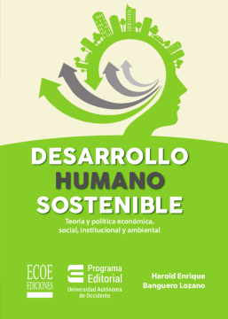 Desarrollo humano sostenible: teoría y política económica, social, institucional y ambiental /