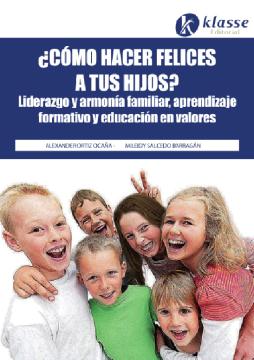 ¿Cómo hacer felices a tus hijos? Liderazgo y armonía familiar, aprendizaje formativo y educación en valores